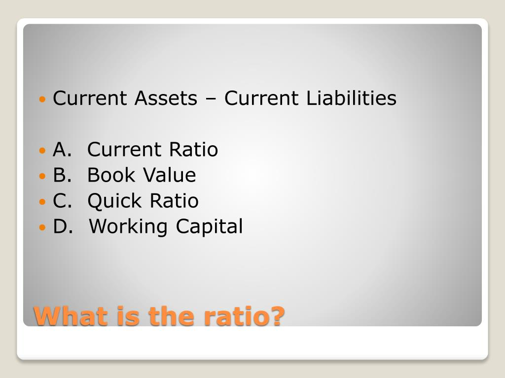 Current Assets – Current Liabilities