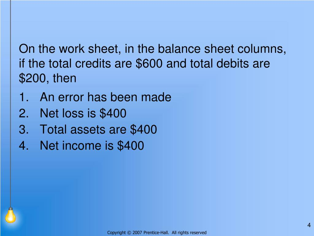 On the work sheet, in the balance sheet columns, if the total credits are $600 and total debits are $200, then