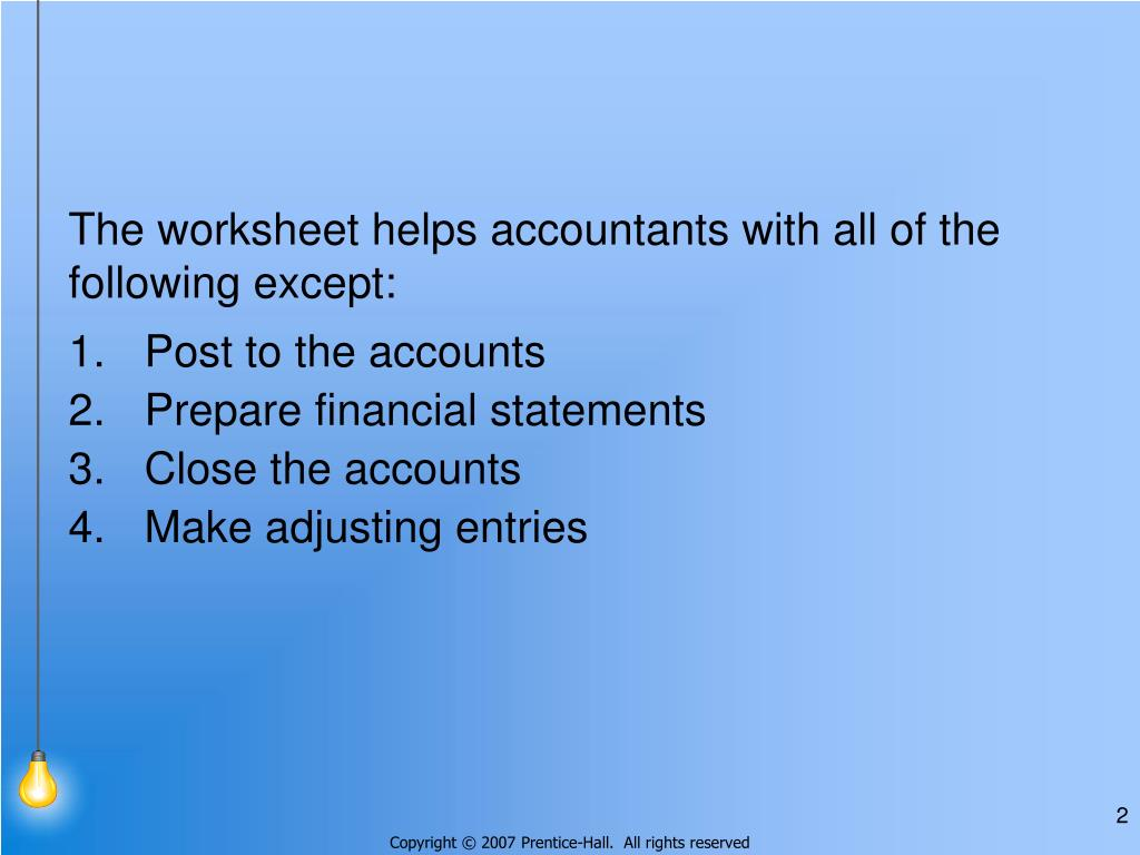 The worksheet helps accountants with all of the following except: