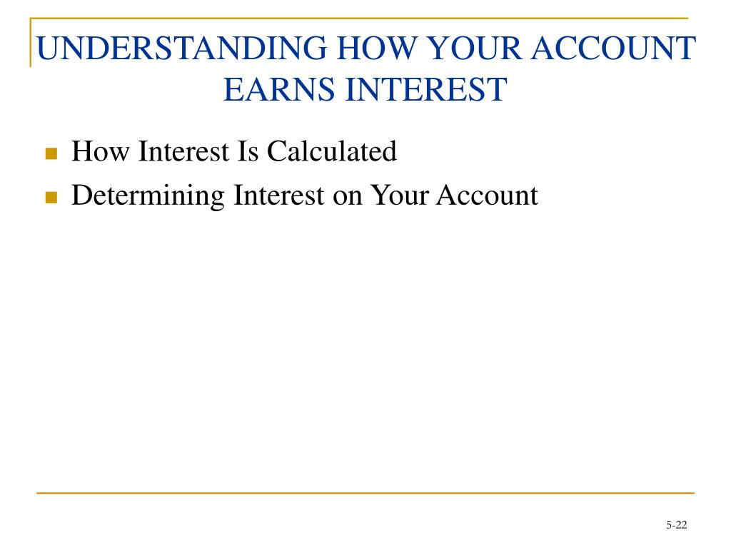 UNDERSTANDING HOW YOUR ACCOUNT EARNS INTEREST