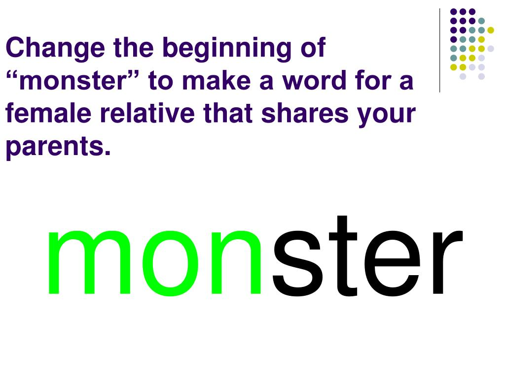 "Change the beginning of ""monster"" to make a word for a female relative that shares your parents."