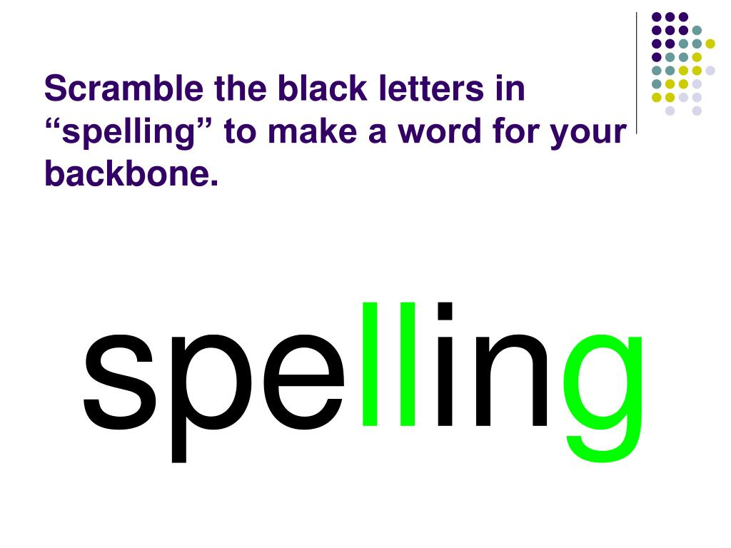 "Scramble the black letters in ""spelling"" to make a word for your backbone."