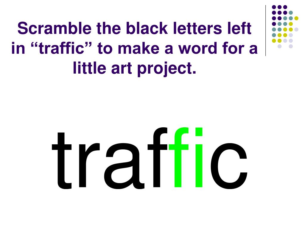"Scramble the black letters left in ""traffic"" to make a word for a little art project."
