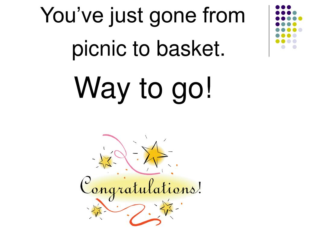 You've just gone from picnic to basket.