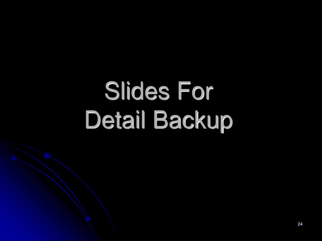 Slides For Detail Backup