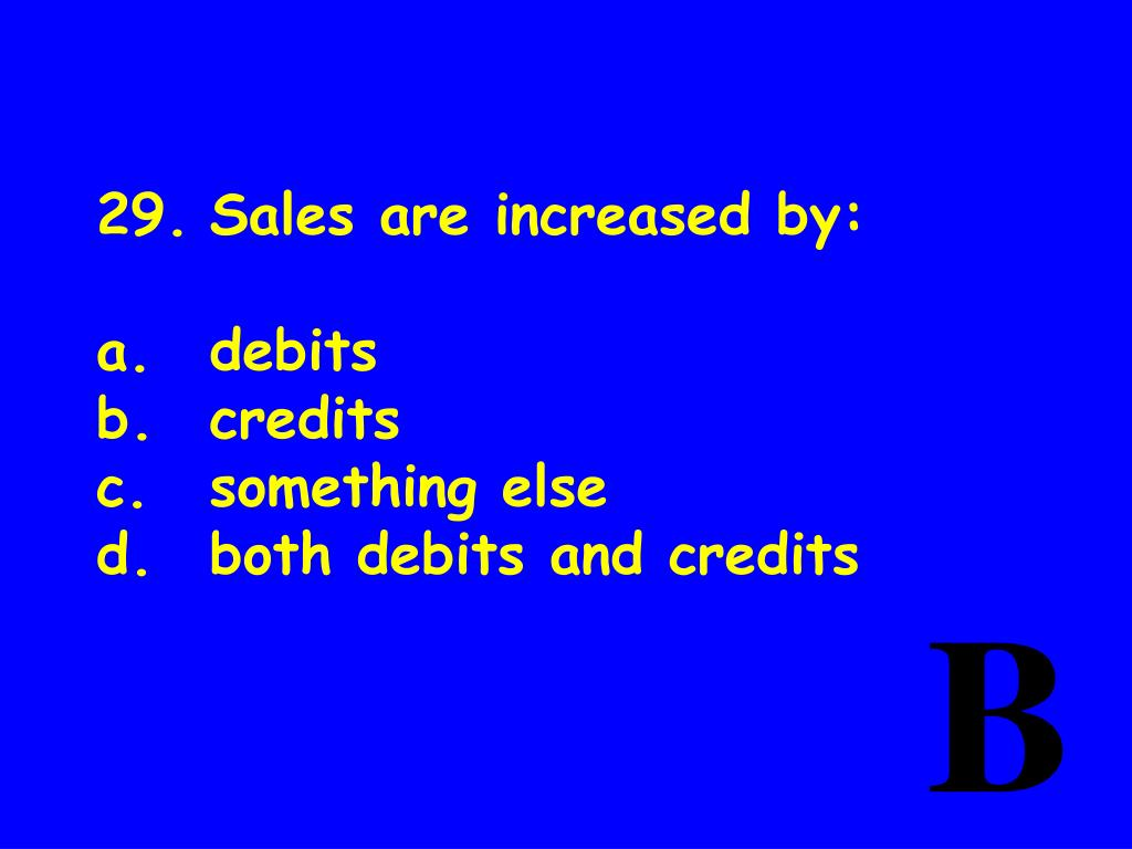 29.	Sales are increased by: