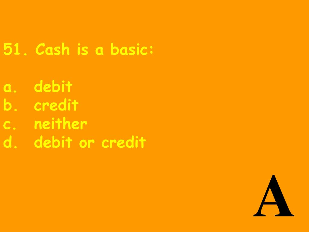 51. Cash is a basic: