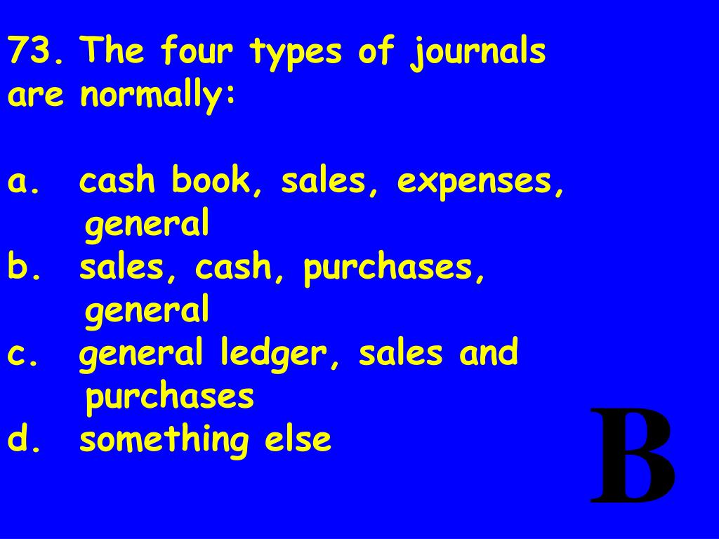 73.	The four types of journals are normally: