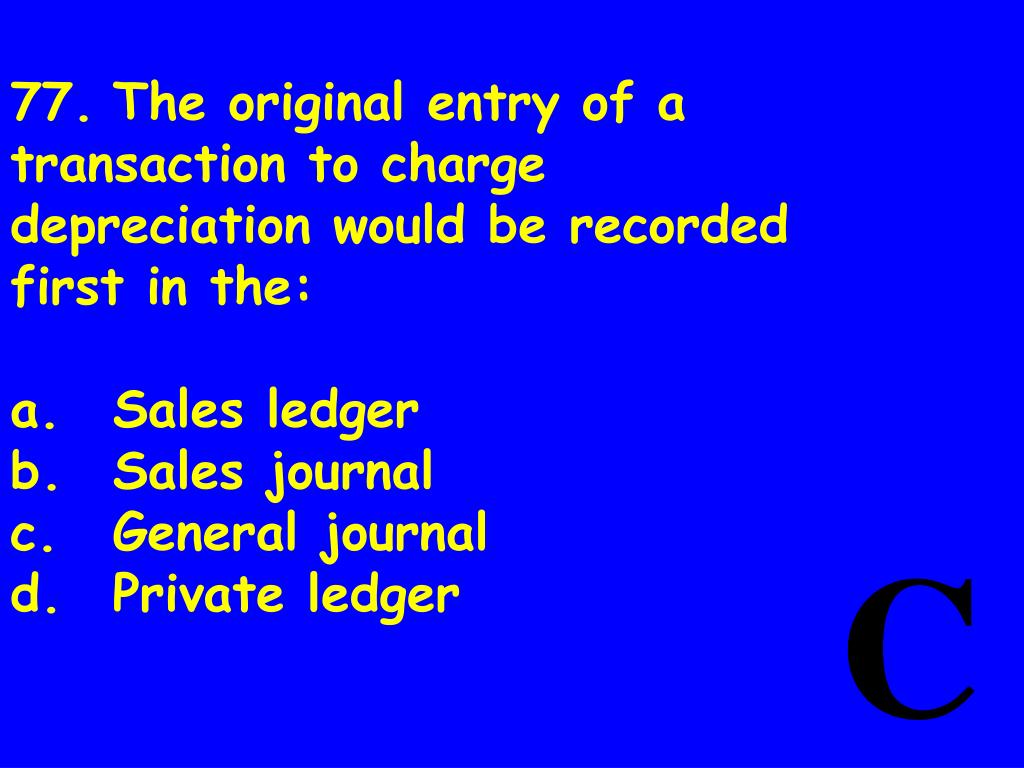 77.	The original entry of a transaction to charge depreciation would be recorded first in the: