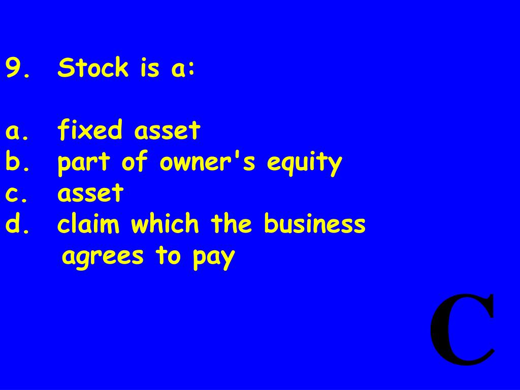 9.	Stock is a: