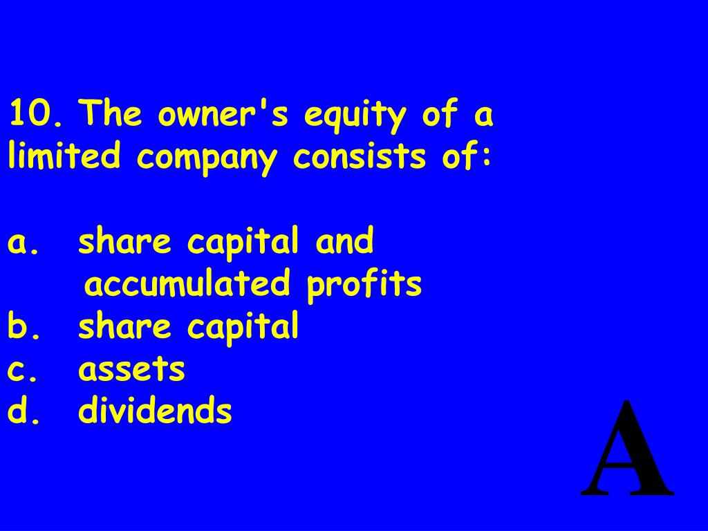 10.The owner's equity of a limited company consists of: