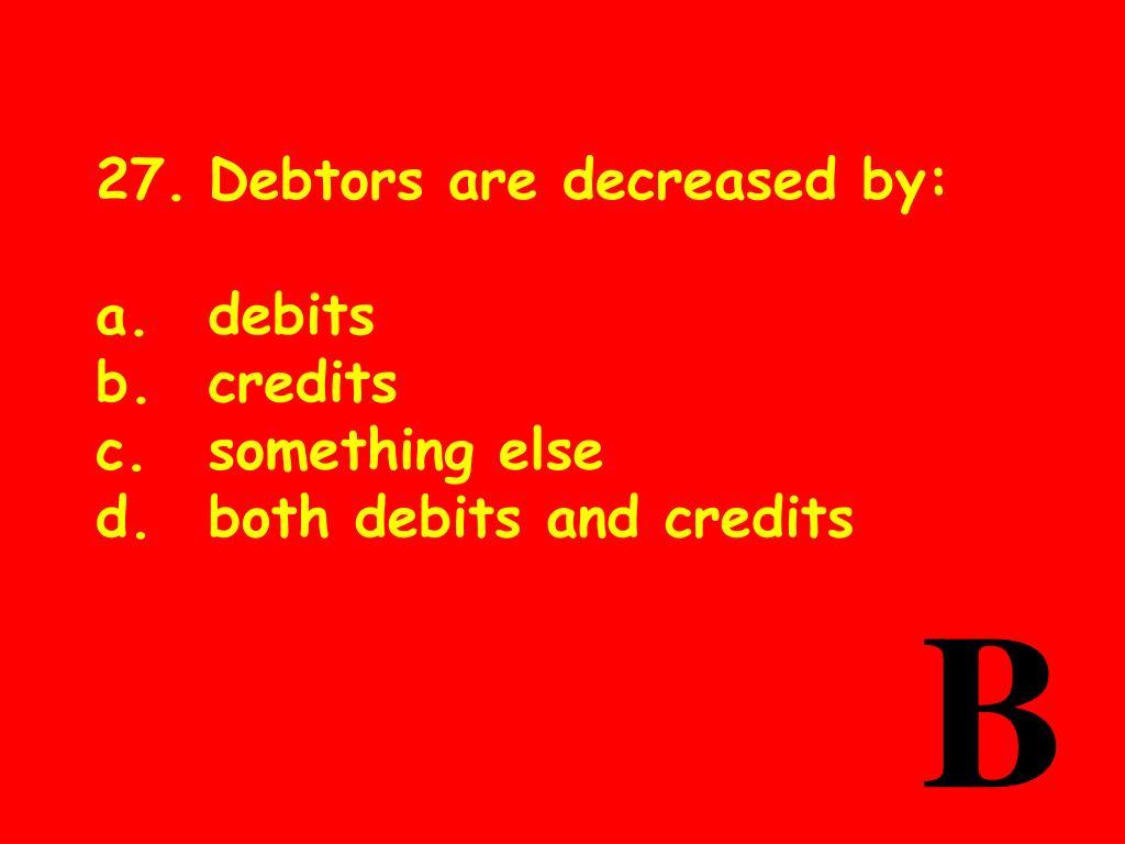 27.Debtors are decreased by: