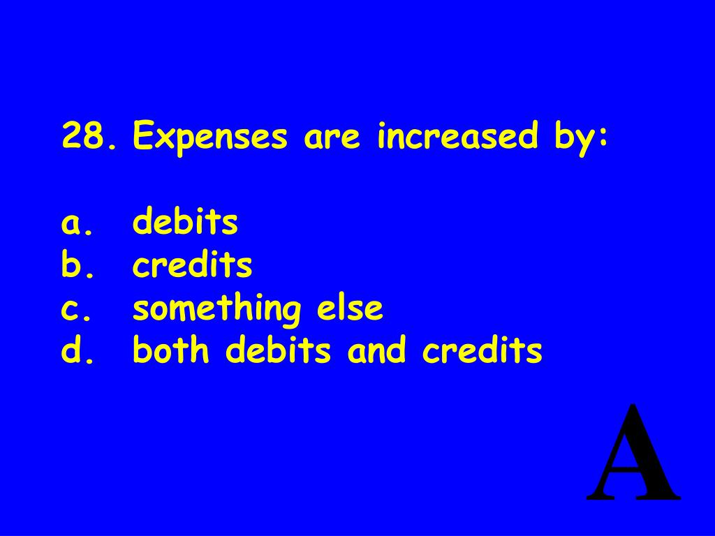 28.	Expenses are increased by: