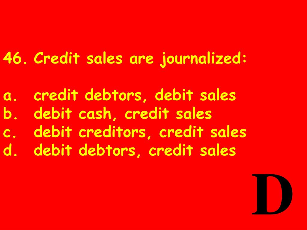 46.	Credit sales are journalized: