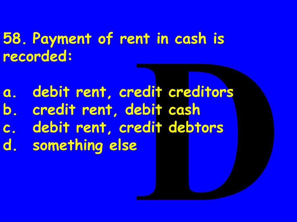 58.	Payment of rent in cash is recorded: