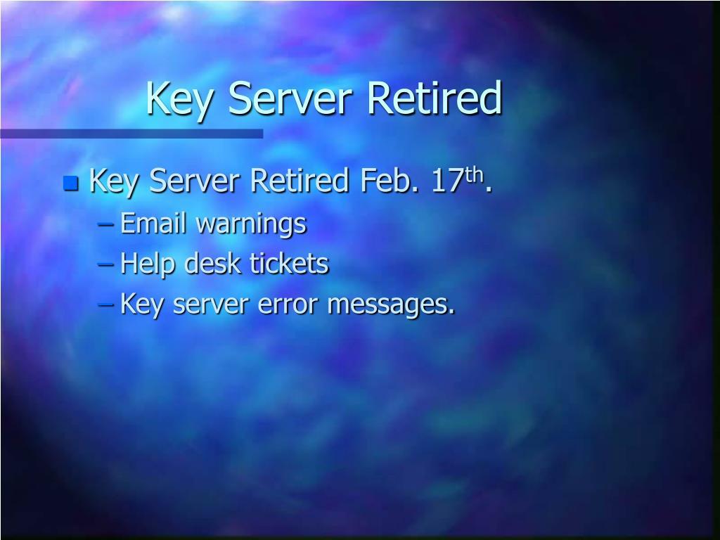 Key Server Retired