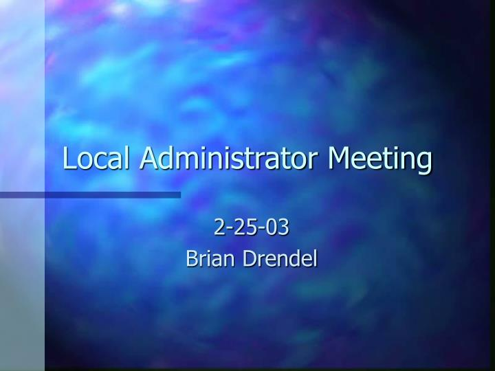 Local administrator meeting