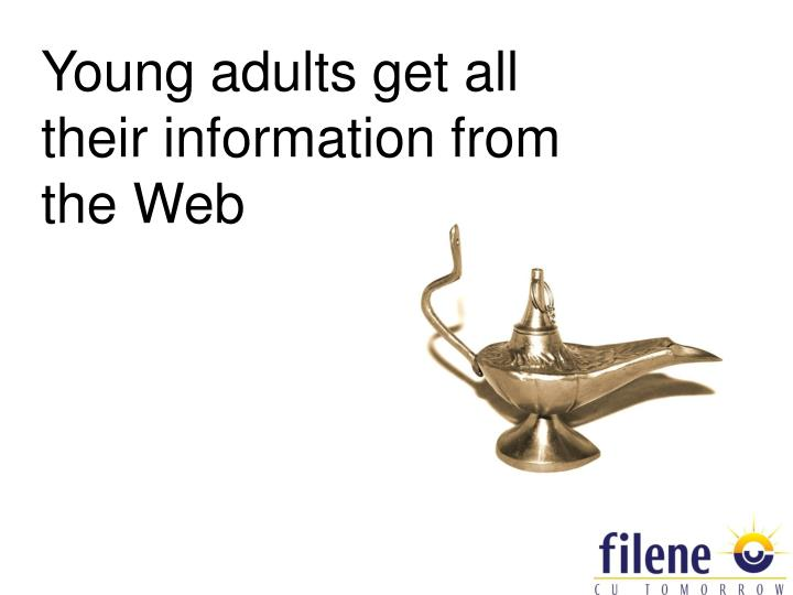 Young adults get all their information from the Web