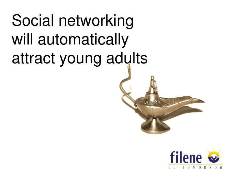Social networking will automatically attract young adults