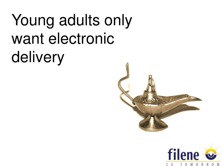 Young adults only want electronic delivery
