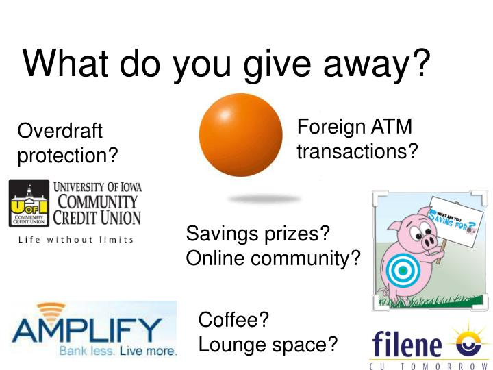 What do you give away?
