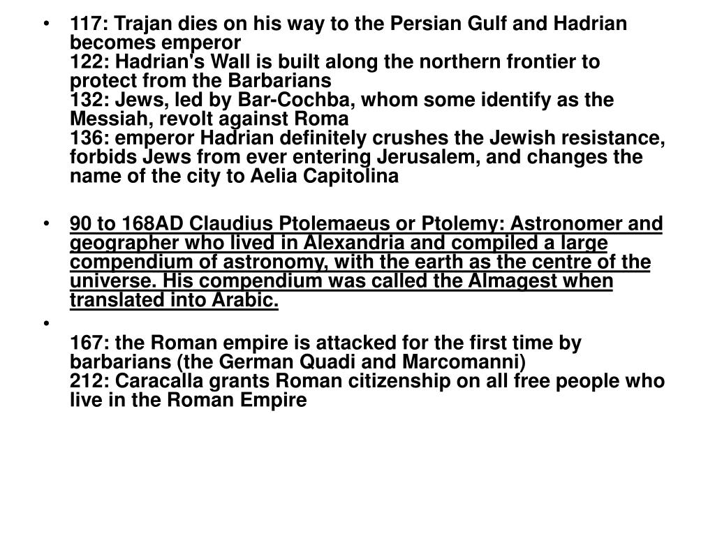 117: Trajan dies on his way to the Persian Gulf and Hadrian becomes emperor