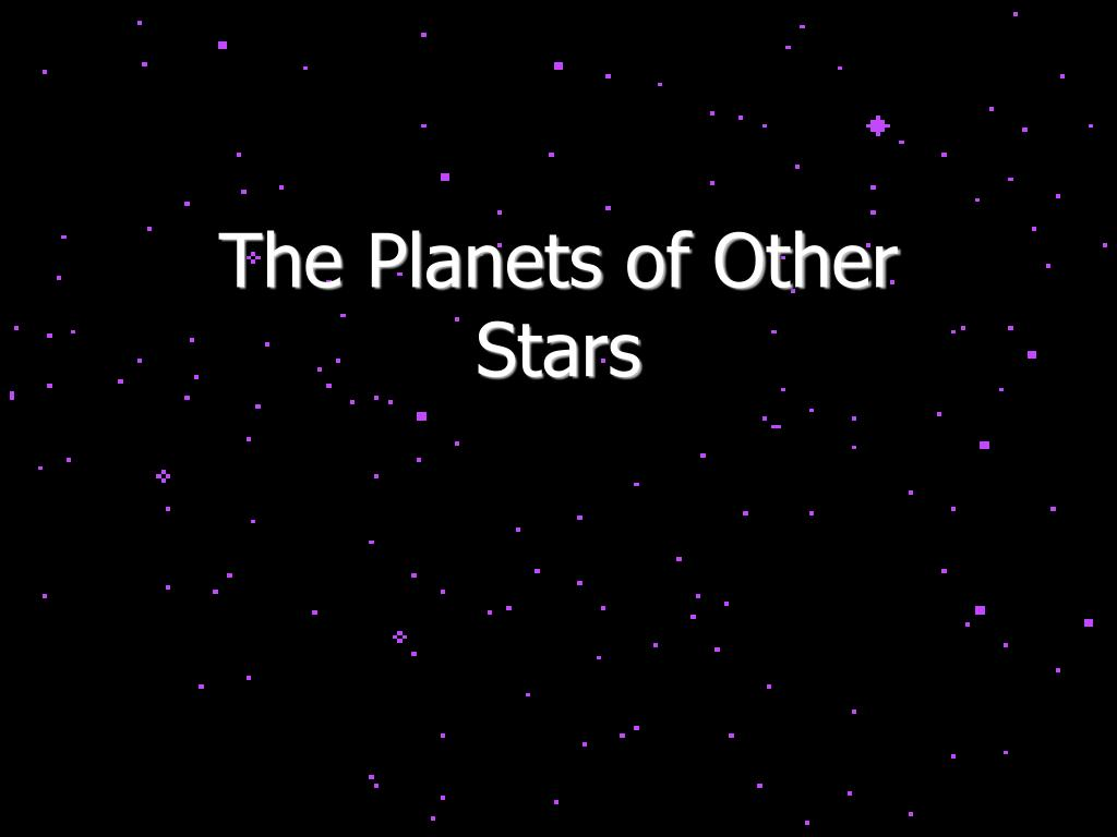 The Planets of Other Stars
