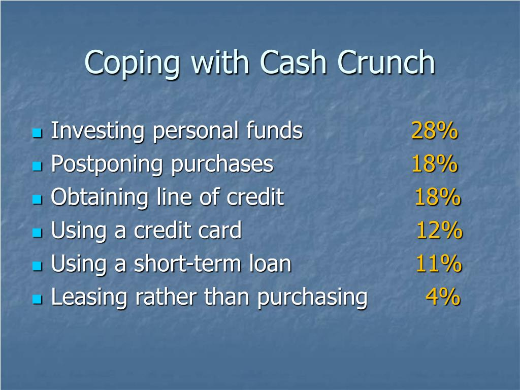 Coping with Cash Crunch