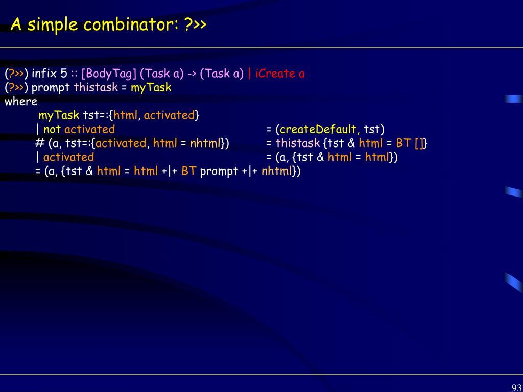 A simple combinator: ?>>
