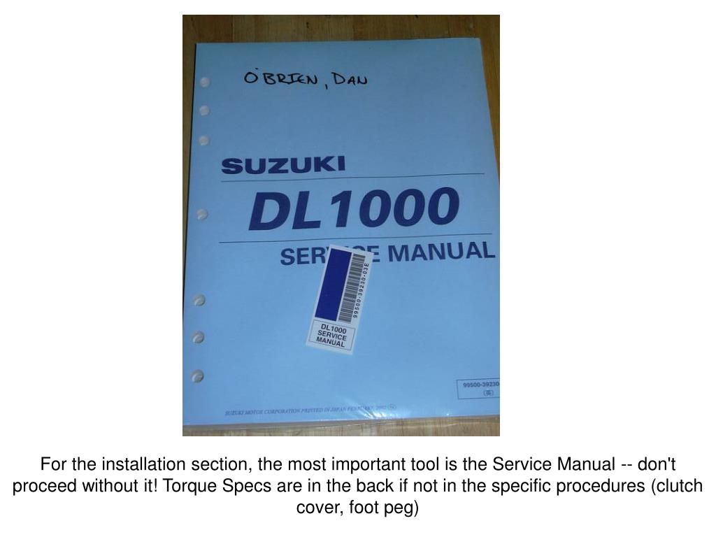 For the installation section, the most important tool is the Service Manual -- don't proceed without it! Torque Specs are in the back if not in the specific procedures (clutch cover, foot peg)