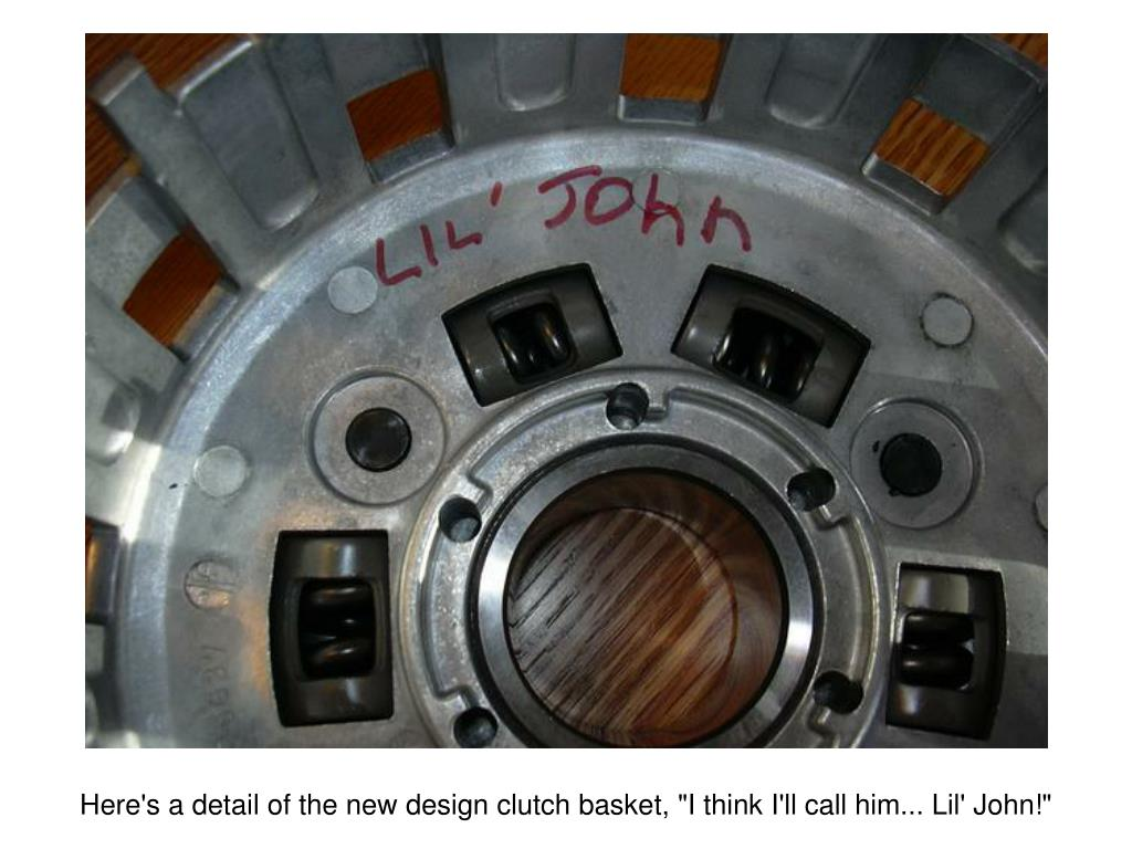 "Here's a detail of the new design clutch basket, ""I think I'll call him... Lil' John!"""
