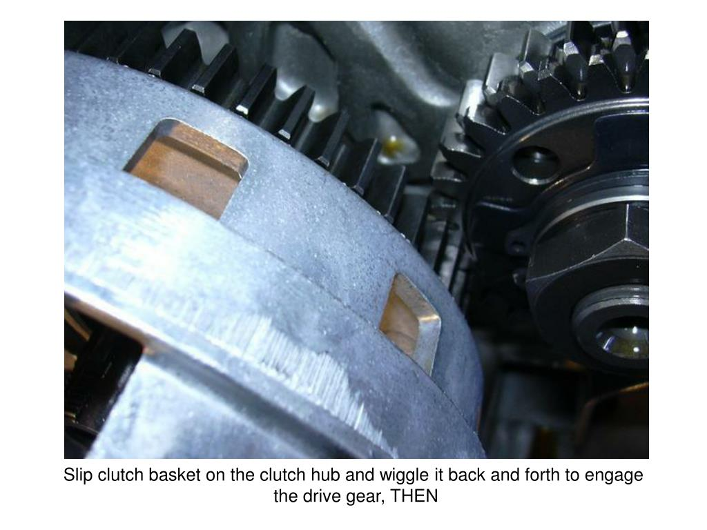 Slip clutch basket on the clutch hub and wiggle it back and forth to engage