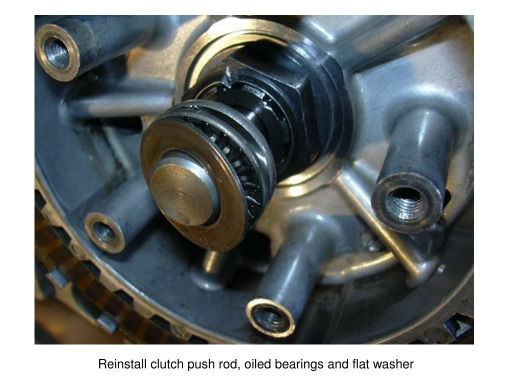 Reinstall clutch push rod, oiled bearings and flat washer