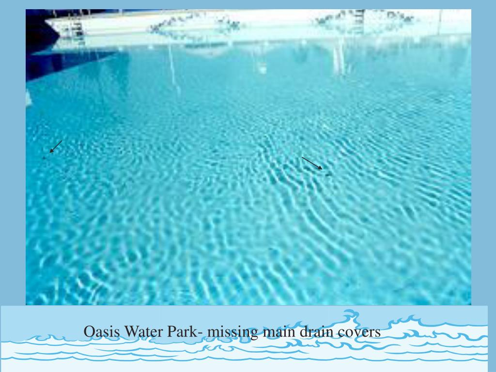 Oasis Water Park- missing main drain covers