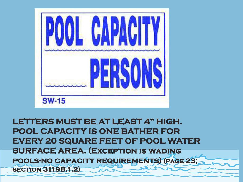 "LETTERS MUST BE AT LEAST 4"" HIGH. POOL CAPACITY IS ONE BATHER FOR EVERY 20 SQUARE FEET OF POOL WATER SURFACE AREA. (Exception is wading pools-no capacity requirements)"