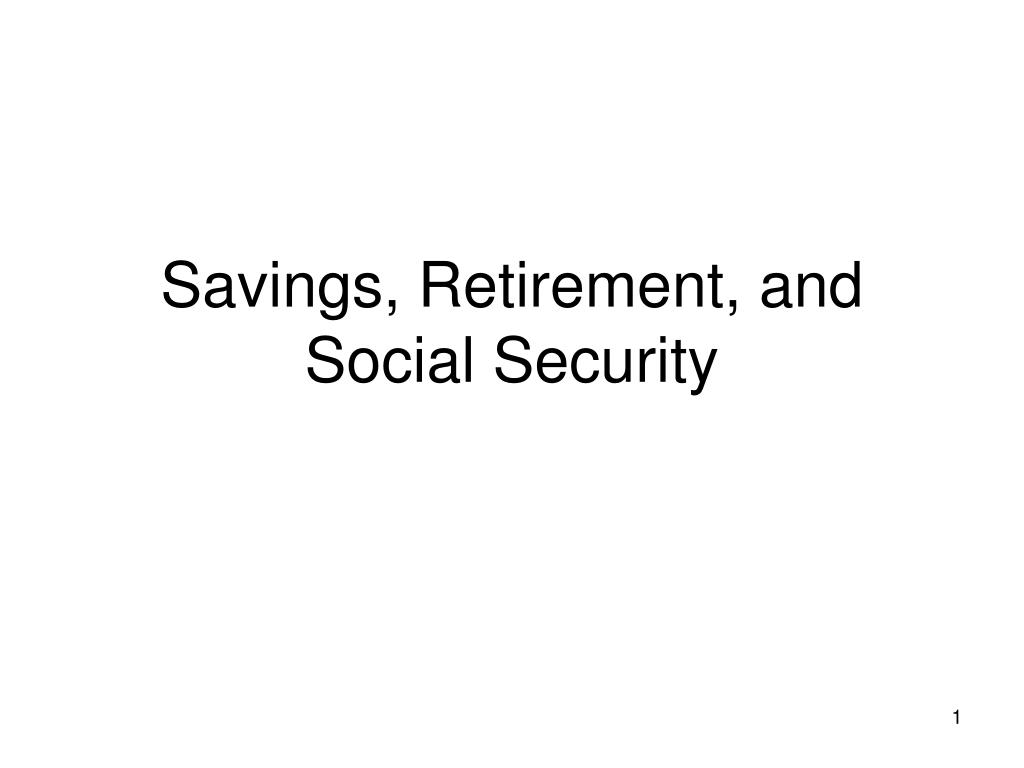 Savings, Retirement, and Social Security