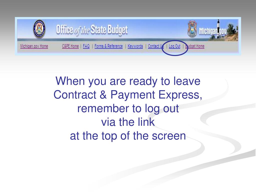 When you are ready to leave Contract & Payment Express, remember to log out                via the link                                           at the top of the screen
