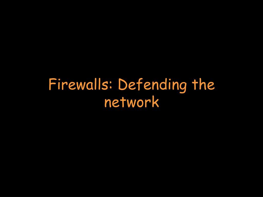 Firewalls: Defending the network