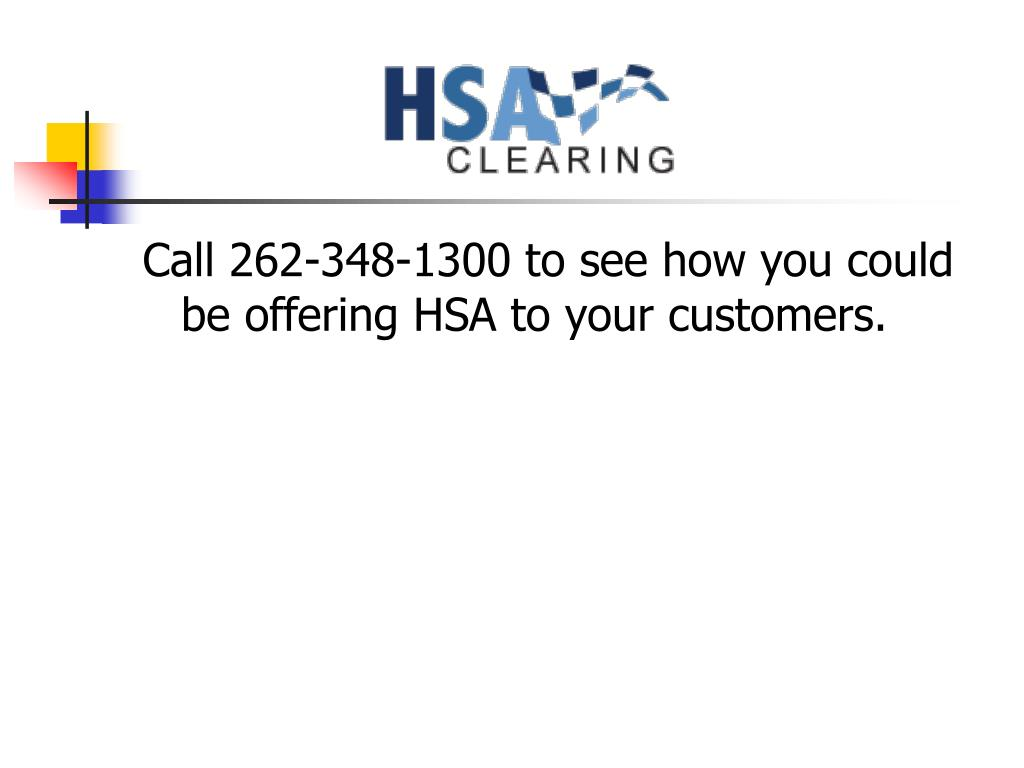 Call 262-348-1300 to see how you could be offering HSA to your customers.