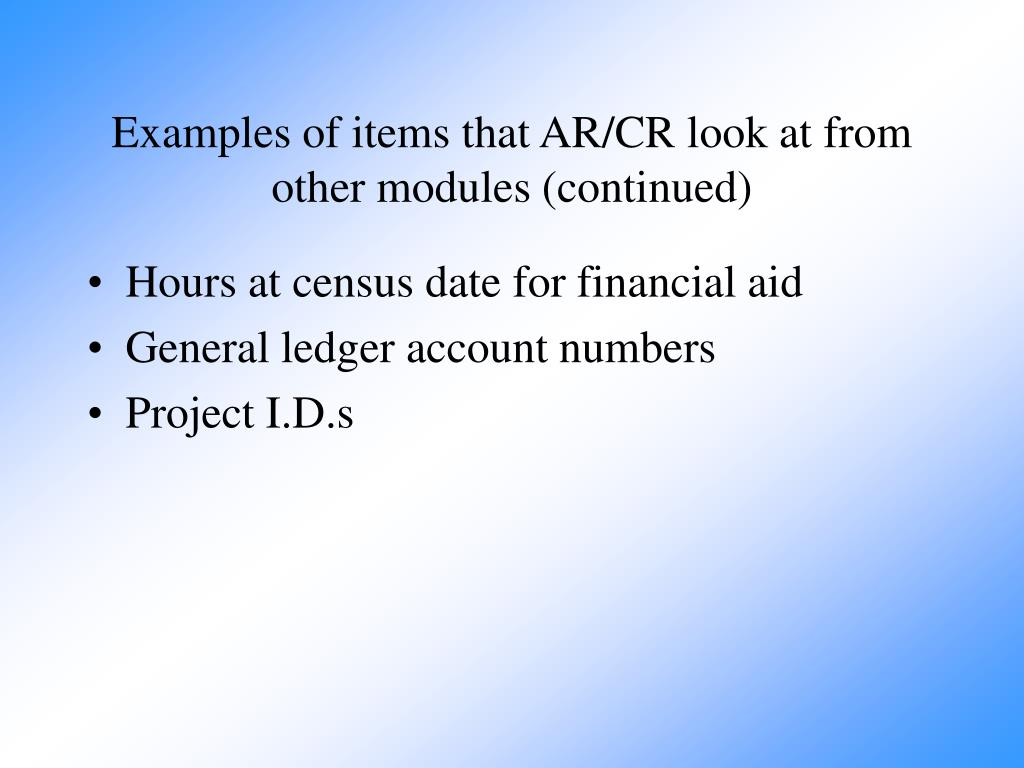 Examples of items that AR/CR look at from other modules (continued)