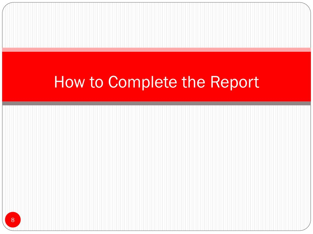 How to Complete the Report