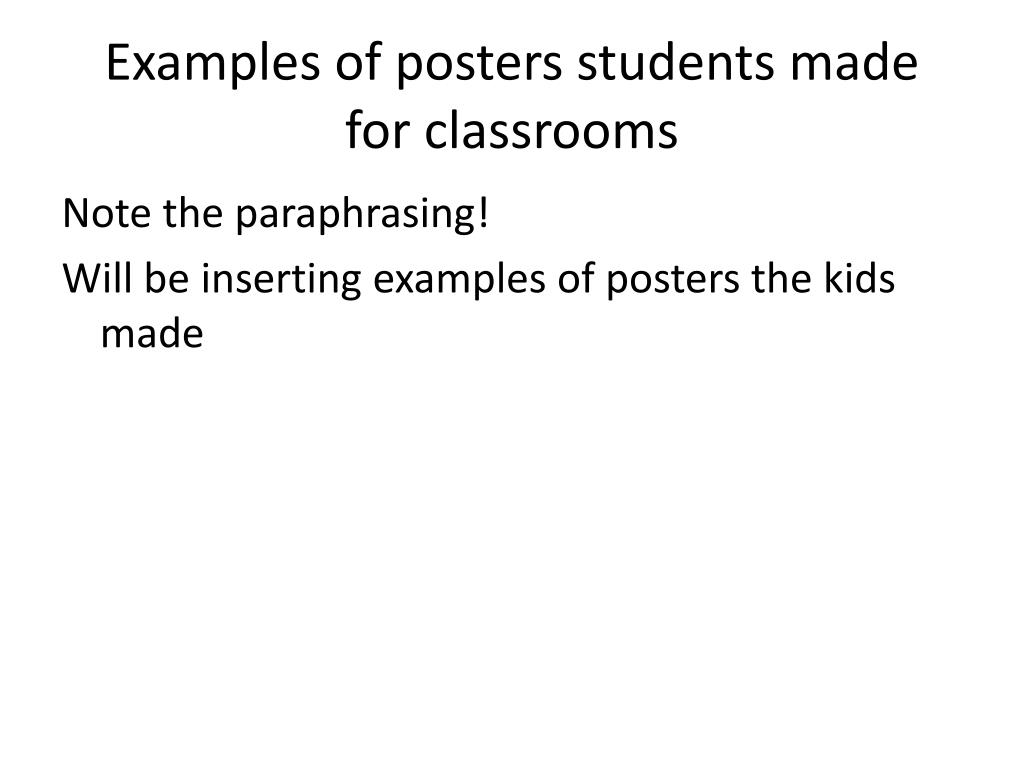 Examples of posters students made  for classrooms