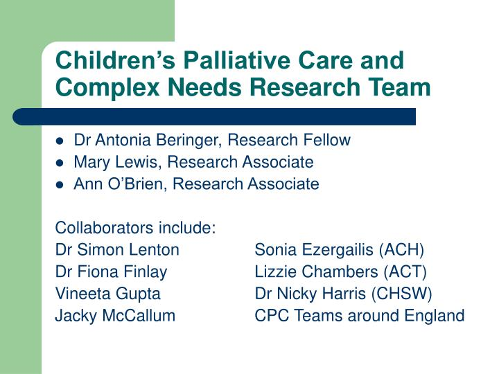 Children s palliative care and complex needs research team