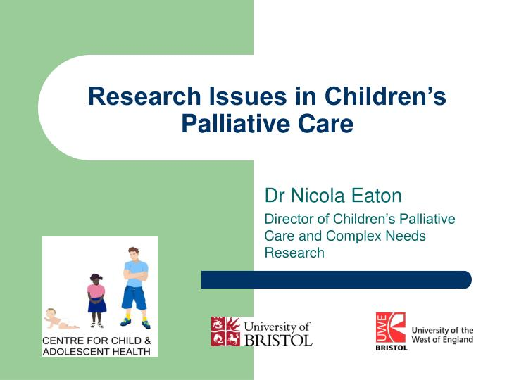 Research issues in children s palliative care