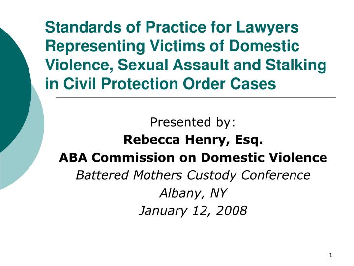 Standards of Practice for Lawyers Representing Victims of Domestic Violence, Sexual Assault and Stal...