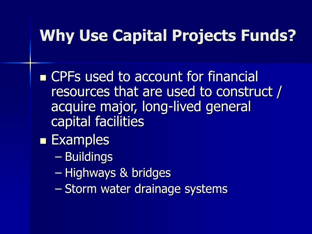 Why Use Capital Projects Funds?