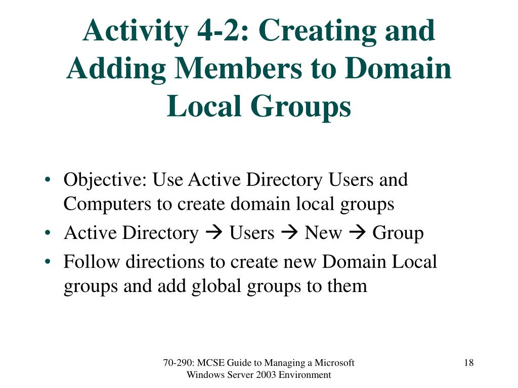 Activity 4-2: Creating and Adding Members to Domain Local Groups