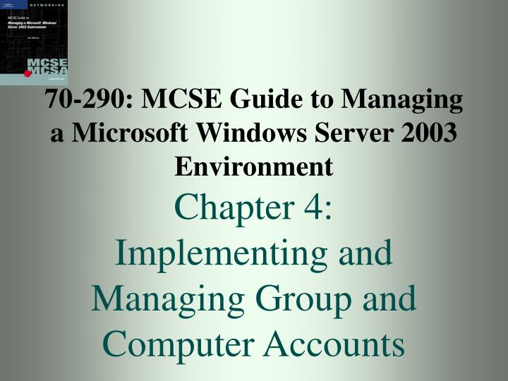 70-290: MCSE Guide to Managing a Microsoft Windows Server 2003 Environment