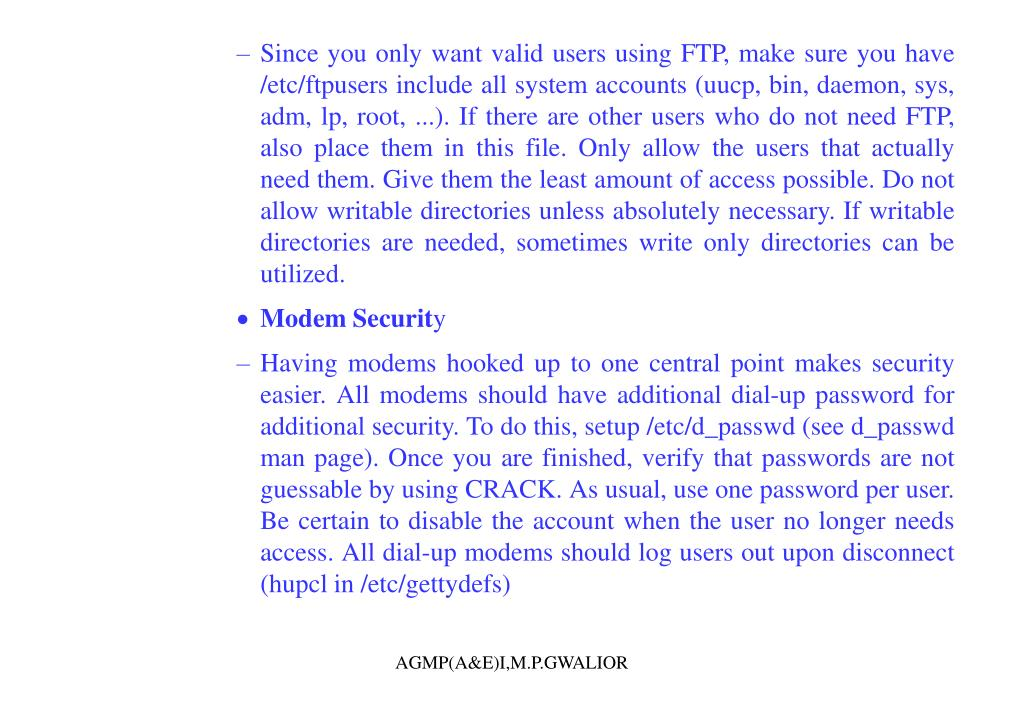Since you only want valid users using FTP, make sure you have /etc/ftpusers include all system accounts (uucp, bin, daemon, sys, adm, lp, root, ...). If there are other users who do not need FTP, also place them in this file. Only allow the users that actually need them. Give them the least amount of access possible. Do not allow writable directories unless absolutely necessary. If writable directories are needed, sometimes write only directories can be utilized.