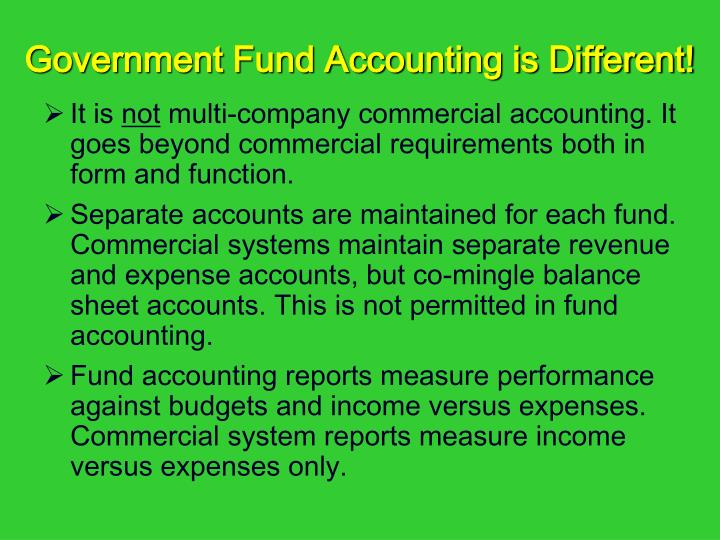 Government Fund Accounting is Different!